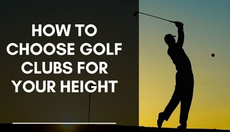 How To Choose Golf Clubs For Your Height.