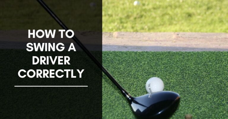 How To Swing A Driver Correctly