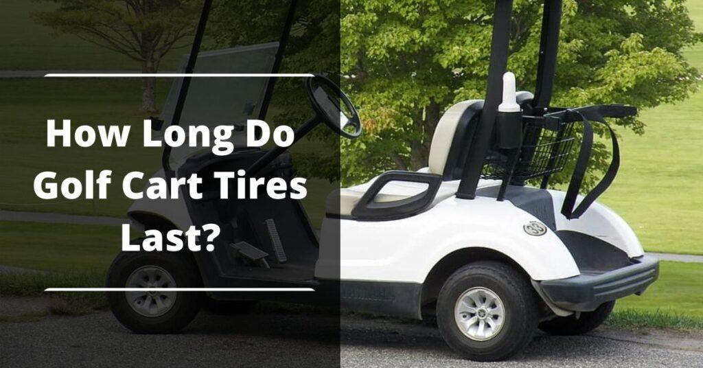 How Long Do Golf Cart Tires Last