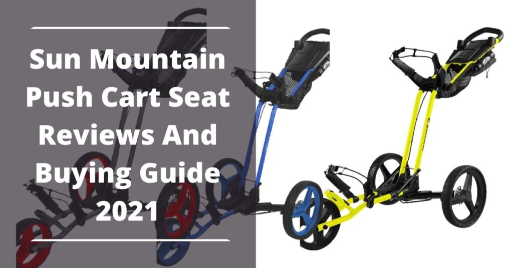 Sun Mountain Push Cart Seat Reviews And Buying Guide 2021