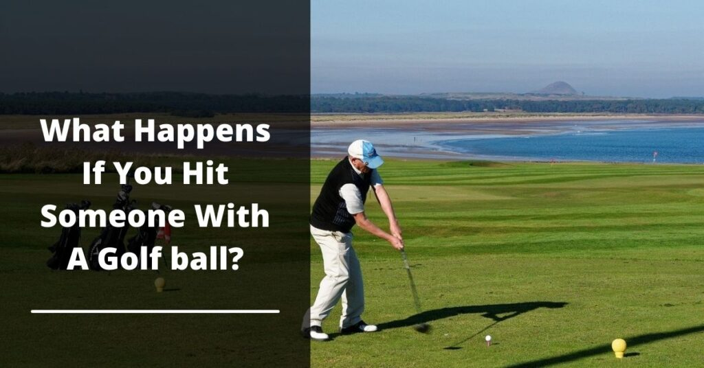What Happens If You Hit Someone With A Golf ball