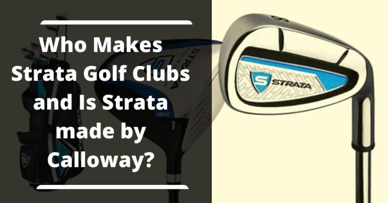 Who Makes Strata Golf Clubs and Is Strata made by Calloway?
